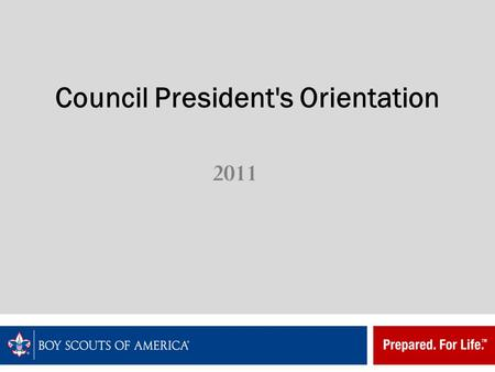 Council President's Orientation 2011. What Is the Local Council? Chartered one year at a time  Bylaws–BSA  Region/Areas  Local councils Elected board.