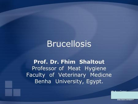 Brucellosis Prof. Dr. Fhim Shaltout Professor of Meat Hygiene Faculty of Veterinary Medicne Benha University, Egypt.