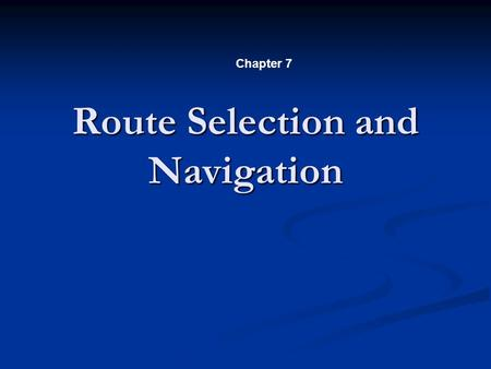 Route Selection and Navigation Chapter 7. Direction Determination.
