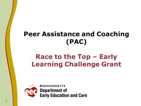 1 Peer Assistance and Coaching (PAC) Race to the Top – Early Learning Challenge Grant.
