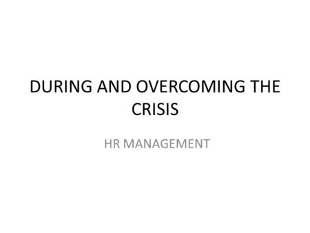 DURING AND OVERCOMING THE CRISIS HR MANAGEMENT. CONTEXT Not all organisations have suffered equally: car manufacturing, construction high-end airlines.