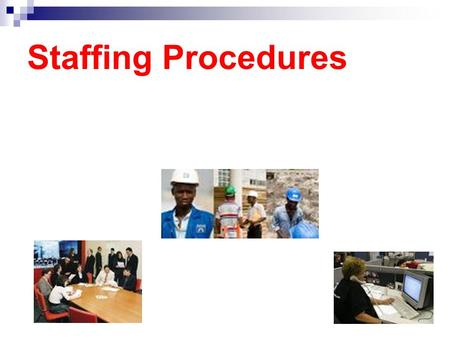 Staffing Procedures. Staffing A process of hiring employees who can help run the business efficiently, attract customers, and increase sales. When hiring.