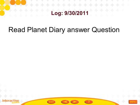 Log: 9/30/2011 Read Planet Diary answer Question.
