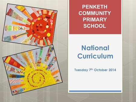 National Curriculum Tuesday 7 th October 2014 PENKETH COMMUNITY PRIMARY SCHOOL.