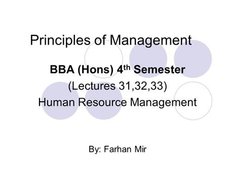 Principles of Management BBA (Hons) 4 th Semester (Lectures 31,32,33) Human Resource Management By: Farhan Mir.