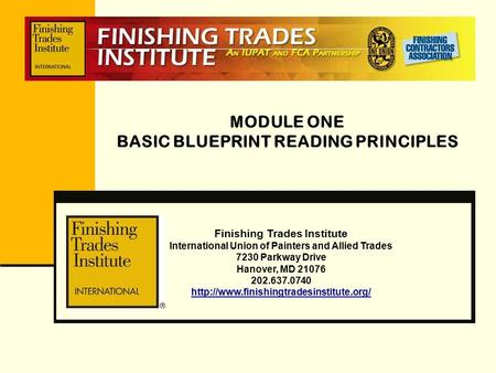 MODULE ONE BASIC BLUEPRINT READING PRINCIPLES Finishing Trades Institute International Union of Painters and Allied Trades 7230 Parkway Drive Hanover,