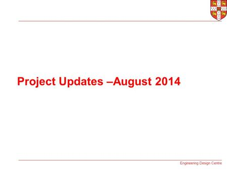 Engineering Design Centre Project Updates –August 2014.