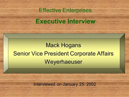 Executive Interview Mack Hogans Senior Vice President Corporate Affairs Weyerhaeuser Effective Enterprises Interviewed on January 25, 2002.
