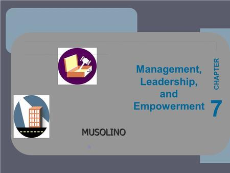 ****** 1 1-1 MUSOLINO Management, Leadership, and Empowerment 7 CHAPTER *