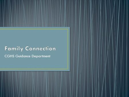 CGHS Guidance Department. Access Family Connections through both the CGHS and Guidance Homepages.
