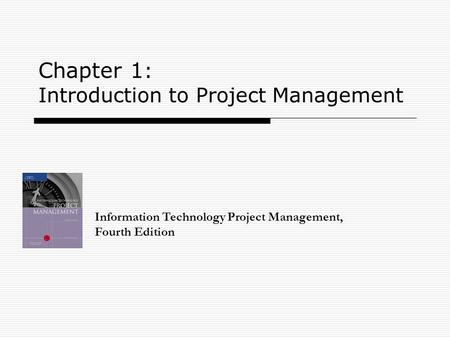 Chapter 1 : Introduction to <strong>Project</strong> <strong>Management</strong> Information Technology <strong>Project</strong> <strong>Management</strong>, Fourth Edition.