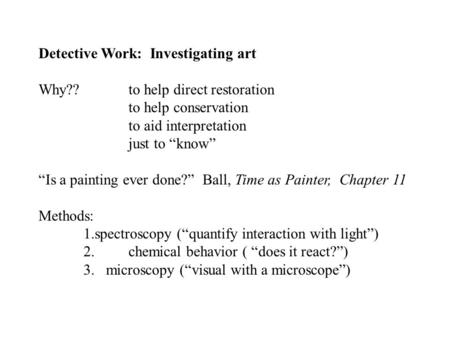 "Detective Work: Investigating art Why?? to help direct restoration to help conservation to aid interpretation just to ""know"" ""Is a painting ever done?"""