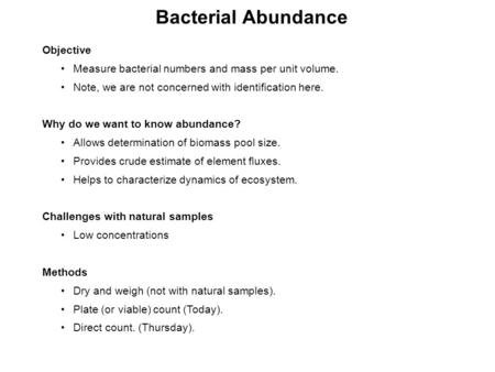 Bacterial Abundance Objective Measure bacterial numbers and mass per unit volume. Note, we are not concerned with identification here. Why do we want to.