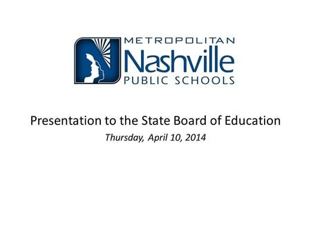 Presentation to the State Board of Education Thursday, April 10, 2014.