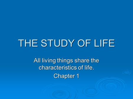 THE STUDY OF LIFE All living things share the characteristics of life. Chapter 1.