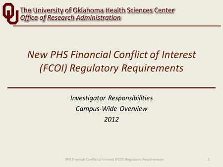 New PHS Financial Conflict of Interest (FCOI) Regulatory Requirements Investigator Responsibilities Campus-Wide Overview 2012 1PHS Financial Conflict of.