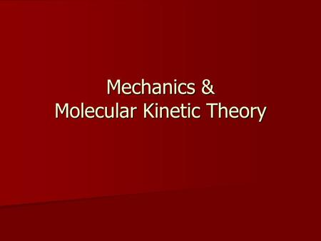 Mechanics & Molecular Kinetic Theory. Contents Mechanics Mechanics Molecular Kinetic Theory Molecular Kinetic Theory.