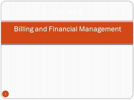 1 Chapter 8 Billing and Financial Management. Billing Should Be Regular and Frequent 2 Monthly billing is the most common method of billing. Clients prefer.
