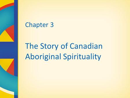 Chapter 3 The Story of Canadian Aboriginal Spirituality.