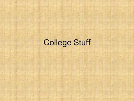 College Stuff. List as many colleges or universities as you can. List the colleges or universities that you would like to attend.