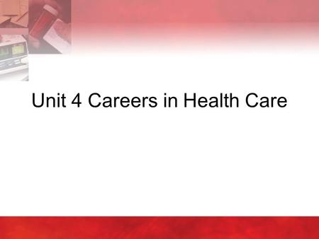 Unit 4 Careers in Health Care. Copyright © 2004 by Thomson Delmar Learning. ALL RIGHTS RESERVED.2 4:1 Introduction to Health Careers  Education –Secondary.