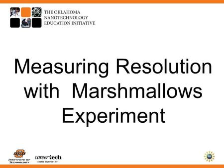 Updated September 2011 Measuring Resolution with Marshmallows Experiment.