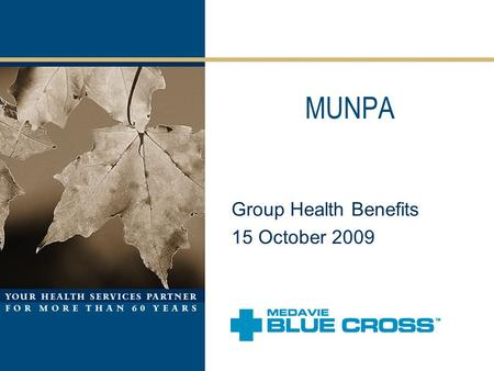 MUNPA Group Health Benefits 15 October 2009. Agenda Introductions & Comments Current Benefit Program –Hospital –Drugs –Extended Health Benefits –Dental.
