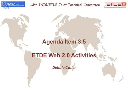 Agenda Item 3.5 ETDE Web 2.0 Activities Debbie Cutler 12th INIS/ETDE Joint Technical Committee INIS.
