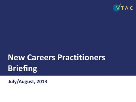 New Careers Practitioners Briefing July/August, 2013.