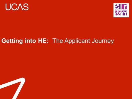 Getting into HE: The Applicant Journey. HE provision in the UK  305 +  40,000 +  UCAS is the central organisation through which applications are processed.
