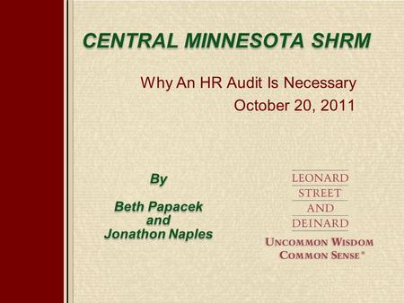 CENTRAL MINNESOTA SHRM Why An HR Audit Is Necessary October 20, 2011 By Beth Papacek and Jonathon Naples.