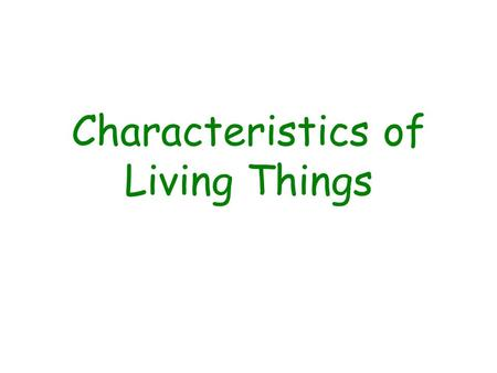 Characteristics of Living Things. Characteristics of Living Things… Made up of cells Metabolism Respiration, Nutrition, Digestion, Excretion Circulation.