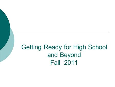 Getting Ready for High School and Beyond Fall 2011.