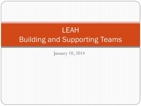 January 10, 2014 LEAH Building and Supporting Teams.