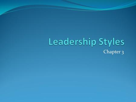 Leadership Styles Chapter 3.