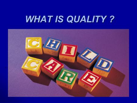 WHAT IS QUALITY ?. Why is Quality Important? The importance of quality after school care cannot be underestimated as today's children face more risks.