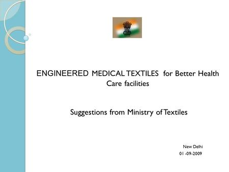 ENGINEERED MEDICAL TEXTILES for Better Health Care facilities Suggestions from Ministry of Textiles New Delhi 01 -09-2009.