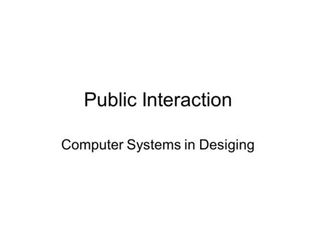 Public Interaction Computer Systems in Desiging. 16 Public Interaction.