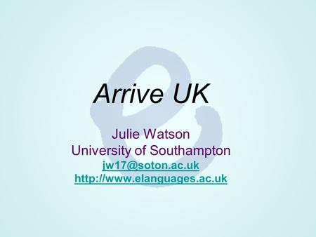 Arrive UK Julie Watson University of Southampton