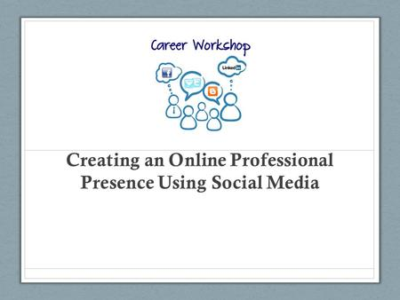 Creating an Online Professional Presence Using Social Media.