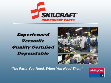 "Experienced Versatile Quality Certified Dependable ""The Parts You Need, When You Need Them"""