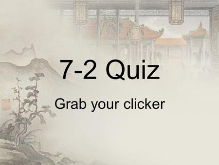 7-2 Quiz Grab your clicker. 1.In Chinese society, _________ was the lowest class. 2.Building block of Chinese life 3.Children must respect their parents.