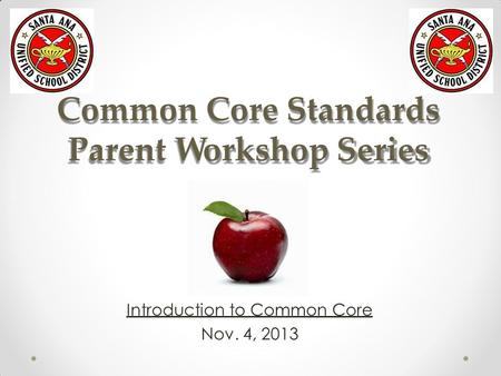 Common Core Standards Parent Workshop Series Introduction to Common Core Nov. 4, 2013.