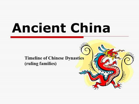 Ancient China Timeline of Chinese Dynasties (ruling families)