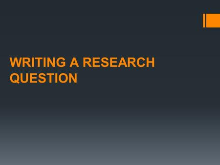 WRITING A RESEARCH QUESTION. What is a research question?  a clear, focused, concise, complex and arguable question around which you center your research.