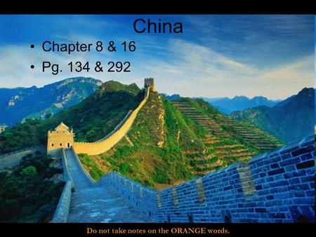China Chapter 8 & 16 Pg. 134 & 292 Do not take notes on the ORANGE words.