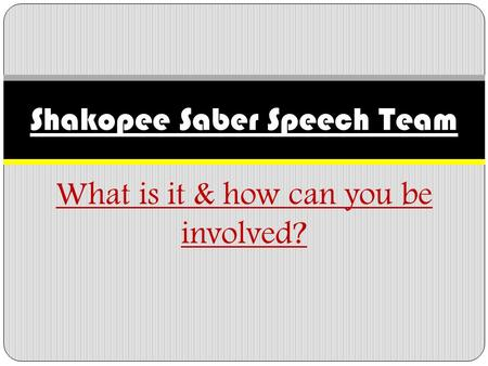 What is it & how can you be involved? Shakopee Saber Speech Team.
