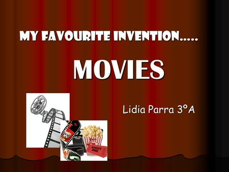 MOVIES MOVIES Lidia Parra 3ºA MY FAVOURITE INVENTION…..