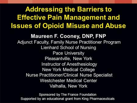 Addressing the Barriers to Effective Pain Management and Issues of Opioid Misuse and Abuse Maureen F. Cooney, DNP, FNP Adjunct Faculty, Family Nurse Practitioner.