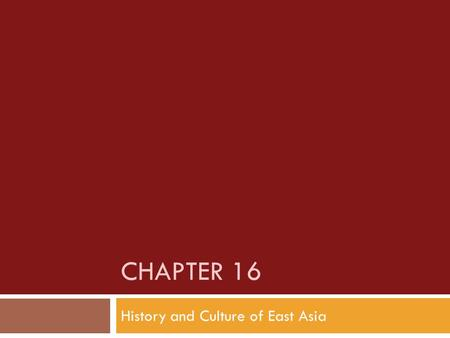 CHAPTER 16 History and Culture of East Asia. A. Historic Traditions in China 1. China's civilizations are the earliest in the world to survive to modern.